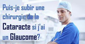 Puis-je subir une chirurgie de la cataracte si j'ai un glaucome?
