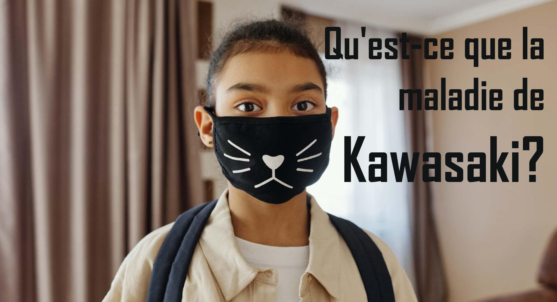 Qu'est-ce que la maladie de Kawasaki?
