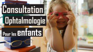 Consultation en ophtalmologie pour vos enfants ( Que savoir ? )